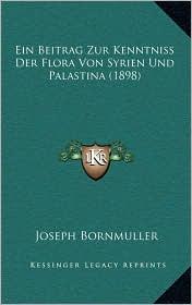 Ein Beitrag Zur Kenntniss Der Flora Von Syrien Und Palastina (1898)