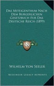 Das Miteigenthum Nach Dem Burgerlichen Gesetzbuch Fur Das Deutsche Reich (1899)