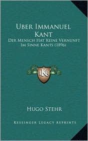 Uber Immanuel Kant: Der Mensch Hat Keine Vernunft Im Sinne Kants (1896) - Hugo Stehr