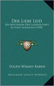 Der Liebe Leid: Ein Mysterium Der Leidenschaft In Funf Aufzugen (1918) - Eugen Wrany-Raben