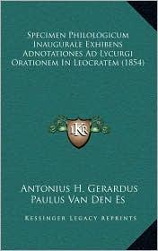 Specimen Philologicum Inaugurale Exhibens Adnotationes Ad Lycurgi Orationem In Leocratem (1854) - Antonius H. Gerardus Paulus Van Den Es
