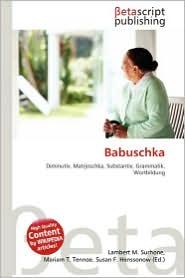 Babuschka - Lambert M. Surhone (Editor), Mariam T. Tennoe (Editor), Susan F. Henssonow (Editor)