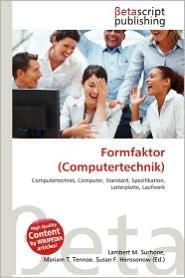 Formfaktor (Computertechnik) - Lambert M. Surhone (Editor), Mariam T. Tennoe (Editor), Susan F. Henssonow (Editor)