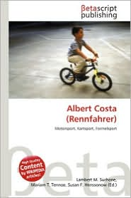 Albert Costa (Rennfahrer) - Lambert M. Surhone (Editor), Mariam T. Tennoe (Editor), Susan F. Henssonow (Editor)