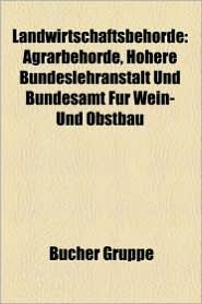 Landwirtschaftsbeh Rde: Landwirtschaftsministerium, Agroscope, Reichsministerium Fur Ern Hrung Und Landwirtschaft - Bucher Gruppe (Editor)