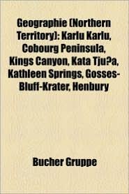 Geographie (Northern Territory): Gew Sser Im Northern Territory, Insel (Northern Territory), Nationalpark Im Northern Territory - Bucher Gruppe (Editor)