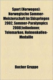 Sport (Norwegen): Badminton in Norwegen, Biathlon in Norwegen, Eishockey in Norwegen, Fu Ball in Norwegen, Handball in Norwegen - Bucher Gruppe (Editor)