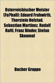 Sterreichischer Meister (Fu Ball): Hans Krankl, Eduard Fr Hwirth, Marc Janko, Carsten Jancker, Patrick Mevoungou, Eddie Gustafsson - Bucher Gruppe (Editor)