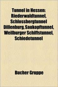 Tunnel in Hessen: Eisenbahntunnel in Hessen, Landr Ckentunnel, Tunnel Der Schnellfahrstrecke Hannover-W Rzburg, Schl Chterner Tunnel - Bucher Gruppe (Editor)