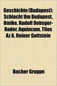 Geschichte (Budapest): Schlacht Um Budapest, Omike, Rudolf Oebsger-R Der, Aquincum, Tilos AZ, Reiner Gottstein