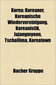 Korea: Flagge (Korea), Geographie Koreas, Koreaner, Koreanische Geschichte, Koreanische Kultur, Koreanische Sprache, Museum i - Bucher Gruppe (Editor)