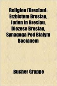 Religion (Breslau): Bischof (Breslau), Furstbisch Flicher Delegat Fur Brandenburg Und Pommern, Sakralbau in Breslau, Breslauer Dom - Bucher Gruppe (Editor)