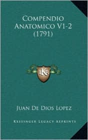 Compendio Anatomico V1-2 (1791) - Juan De Dios Lopez