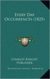Every Day Occurrences (1825) - Charles Knight Publisher