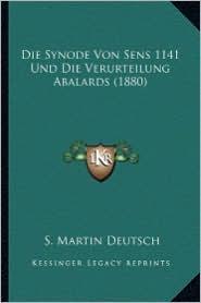 Die Synode Von Sens 1141 Und Die Verurteilung Abalards (1880) - S. Martin Deutsch