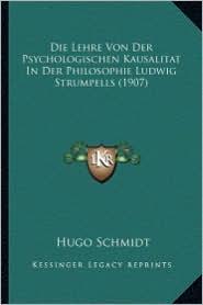 Die Lehre Von Der Psychologischen Kausalitat in Der Philosophie Ludwig Strumpells (1907)
