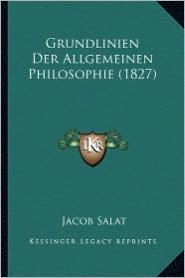 Grundlinien Der Allgemeinen Philosophie (1827) - Jacob Salat