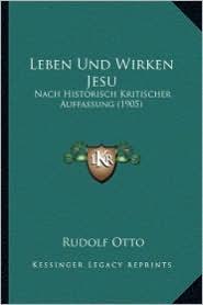 Leben Und Wirken Jesu: Nach Historisch Kritischer Auffassung (1905)