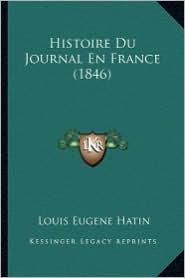 Histoire Du Journal En France (1846) - Louis Eugene Hatin