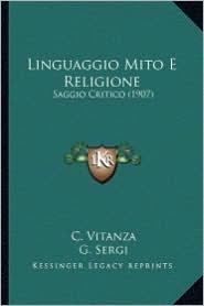 Linguaggio Mito E Religione: Saggio Critico (1907) - C. Vitanza, G. Sergi
