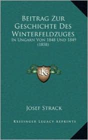 Beitrag Zur Geschichte Des Winterfeldzuges: In Ungarn Von 1848 Und 1849 (1858)