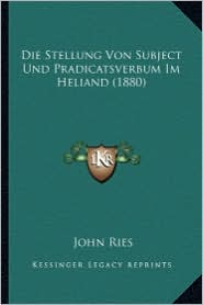 Die Stellung Von Subject Und Pradicatsverbum Im Heliand (1880)