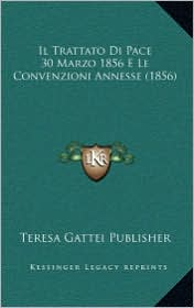 Il Trattato Di Pace 30 Marzo 1856 E Le Convenzioni Annesse (1856) - Teresa Gattei Publisher