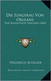 Die Jungfrau Von Orleans: Eine Romantisch Tragodie (1868)