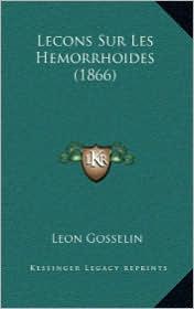 Lecons Sur Les Hemorrhoides (1866) - Leon Gosselin