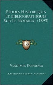 Etudes Historiques Et Bibliographiques Sur Le Notariat (1895) - Vladimir Pappafava