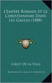 L'Empire Romain Et Le Christianisme Dans Les Gaules (1888) - Cirot De La Ville