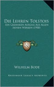 Die Lehren Tolstois: Ein Gedanken Ausgug Aus Allen Seinen Werken (1900) - Wilhelm Bode