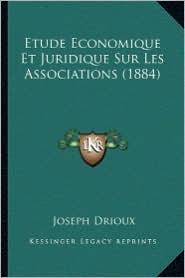 Etude Economique Et Juridique Sur Les Associations (1884) - Joseph Drioux