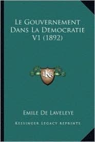 Le Gouvernement Dans La Democratie V1 (1892) - Emile De Laveleye