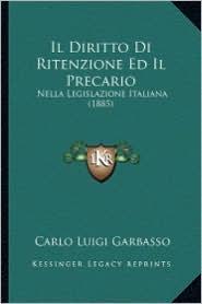 Il Diritto Di Ritenzione Ed Il Precario: Nella Legislazione Italiana (1885) - Carlo Luigi Garbasso
