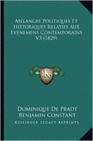 Melanges Politiques Et Historiques Relatifs Aux Evenemens Contemporains V3 (1829) - Dominique De Pradt, Benjamin Constant