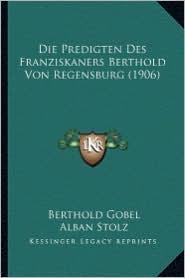 Die Predigten Des Franziskaners Berthold Von Regensburg (1906)