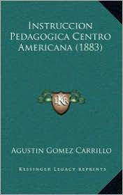 Instruccion Pedagogica Centro Americana (1883) - Agustin Gomez Carrillo