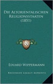 Die Altorientalischen Religionsstaaten (1851) - Eduard Wippermann