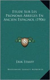 Etude Sur Les Pronoms Abreges En Ancien Espagnol (1906) - Erik Staaff