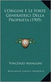 L'Origine E Le Forze Generatrici Della Proprieta (1905) - Vincenzo Mangoni