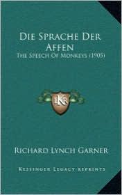 Die Sprache Der Affen: The Speech of Monkeys (1905) - Richard Lynch Garner