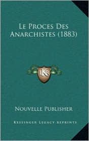 Le Proces Des Anarchistes (1883) - Nouvelle Publisher