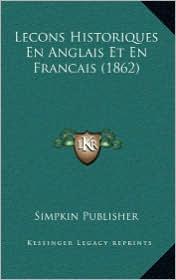 Lecons Historiques En Anglais Et En Francais (1862) - Simpkin Publisher