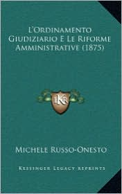 L'Ordinamento Giudiziario E Le Riforme Amministrative (1875) - Michele Russo-Onesto