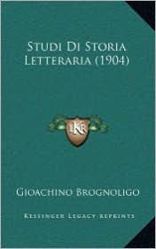 Studi Di Storia Letteraria (1904) - Gioachino Brognoligo