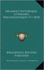 Melanges Historiques, Litteraires, Bibliographiques V1 (1878) - Bibliophiles Bretons Publisher