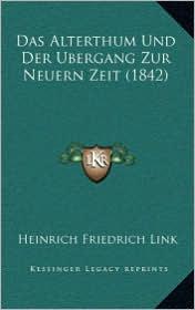 Alterthum Und Der Bergang Zur Neuern Zeit (1842) - Heinrich Friedrich Link