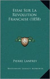 Essai Sur La Revolution Francaise (1858) - Pierre Lanfrey