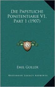 Die Papstliche Ponitentiarie V1, Part 1 (1907) - Emil Goller